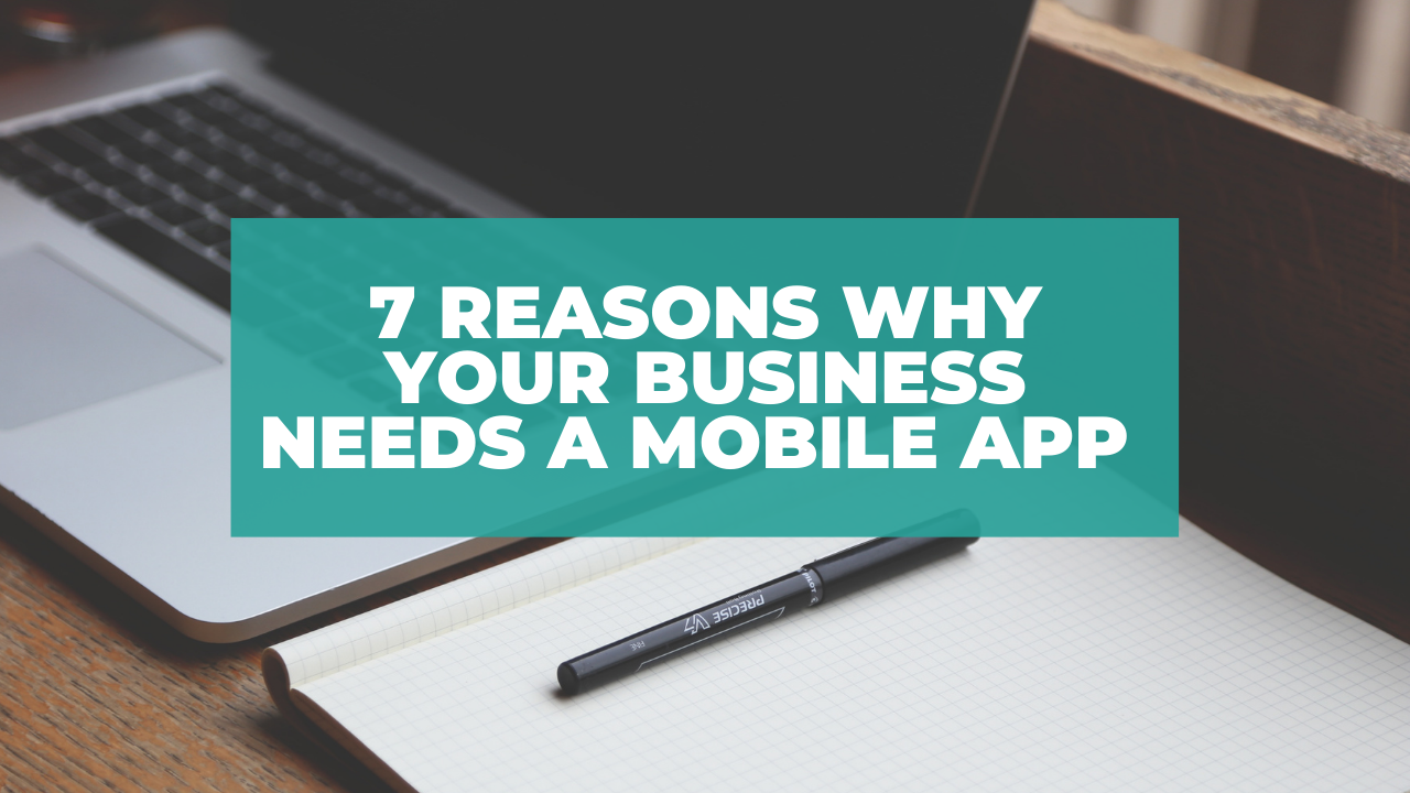 7 Reasons Why Your Business Needs A Mobile App