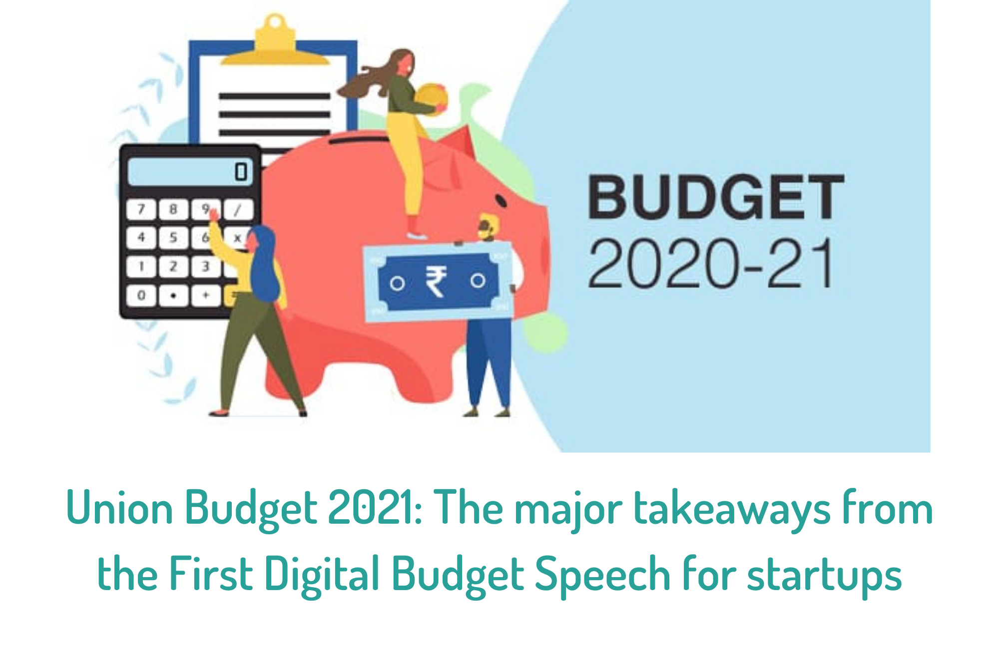 Union Budget 2021: The major takeaways from the First Digital Budget Speech forstartups