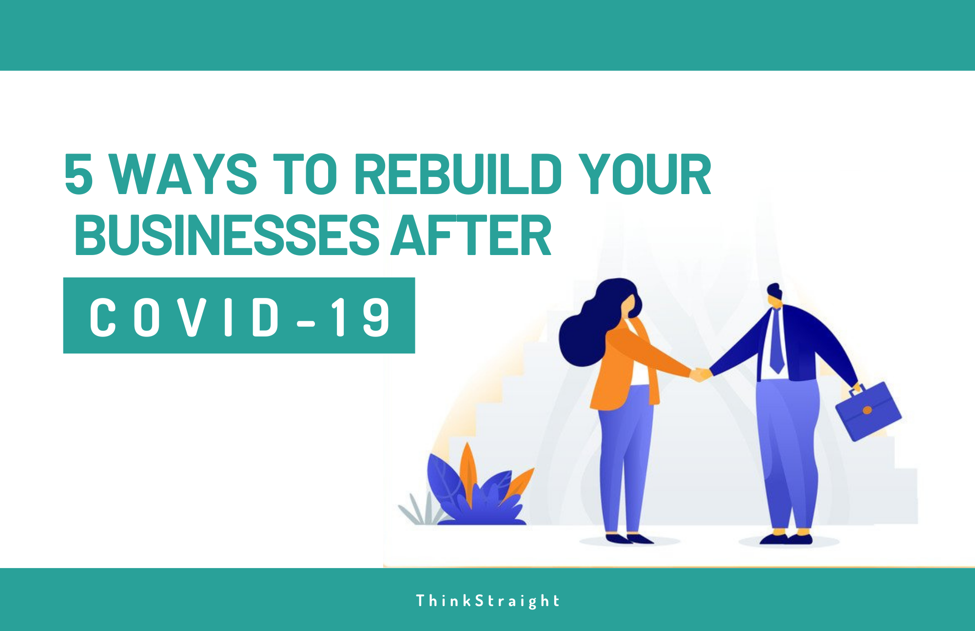 5 Ways To Rebuild Your Businesses After COVID-19