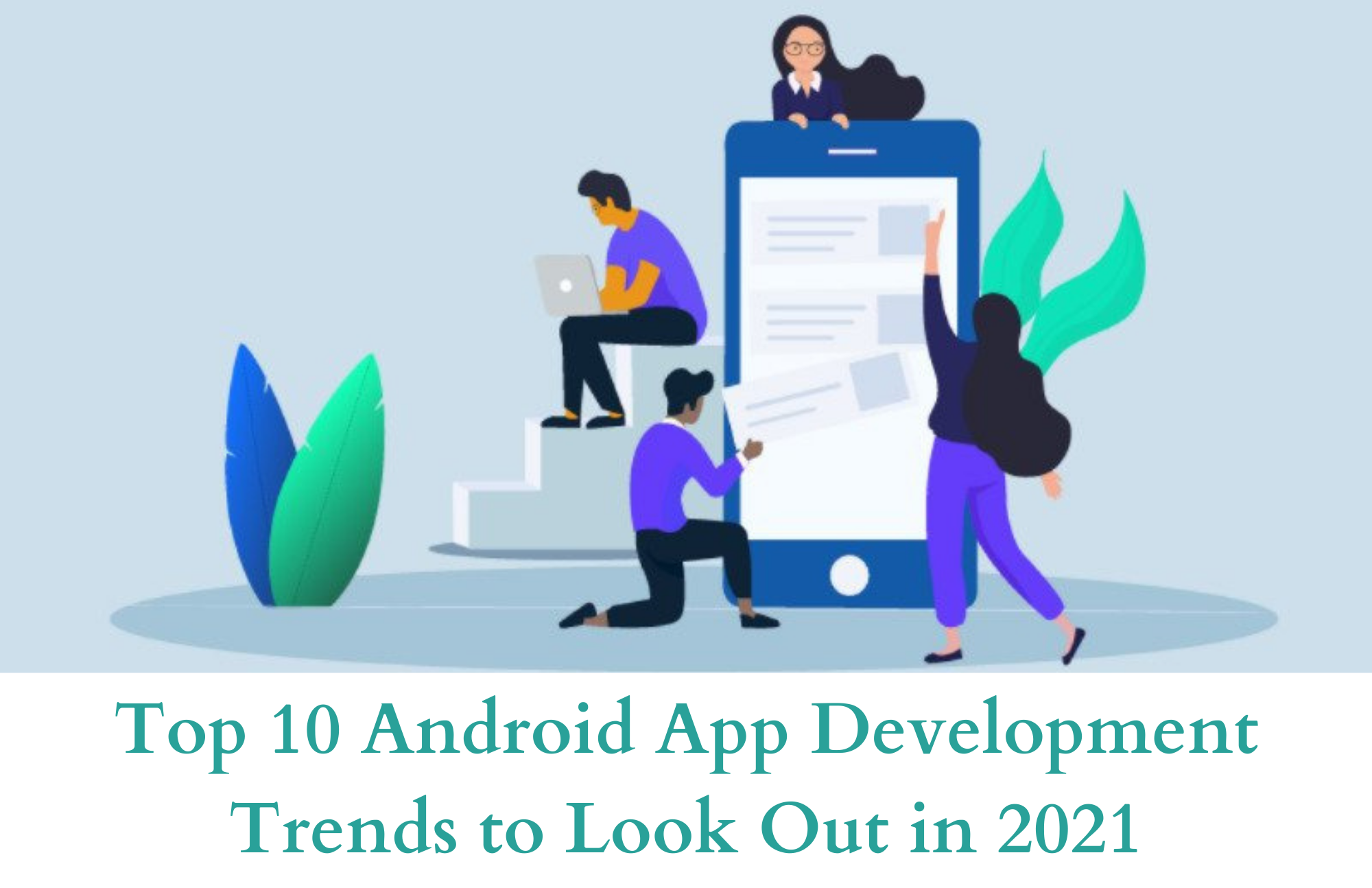 Top 10 Android App Development Trends to Look Out in2021
