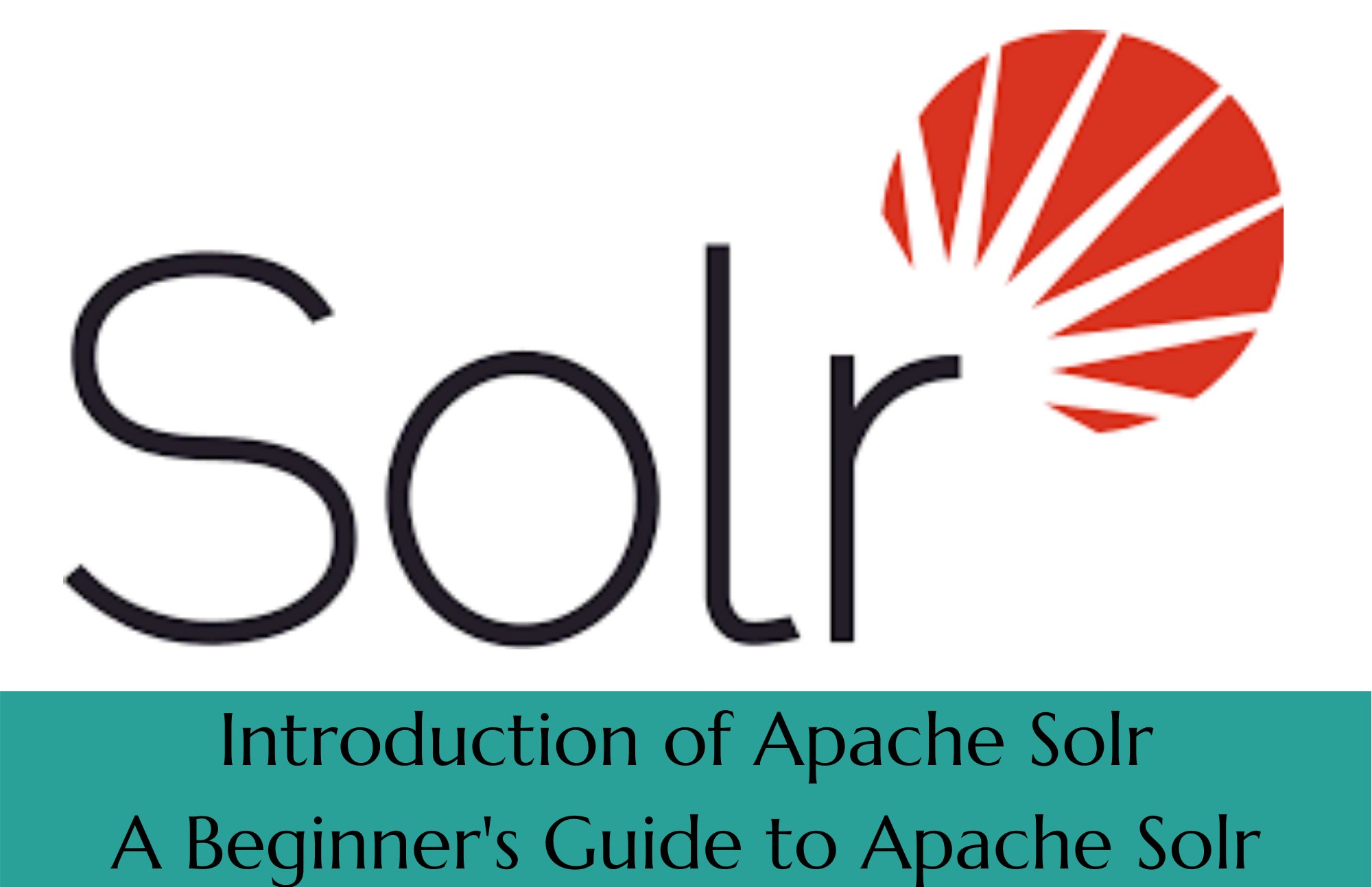 Introduction of Apache Solr, A Beginner's Guide to ApacheSolr